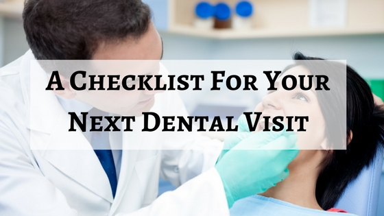 A Checklist For Your Next Dental Visit