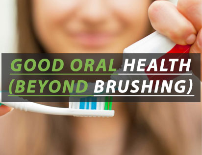 Things You Should Know For Good Oral Health (Beyond Brushing)